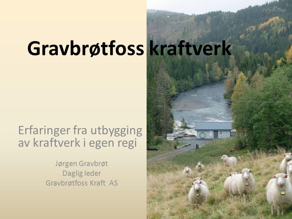 Gravbrøtfoss kraftverk Erfaringer fra utbygging av kraftverk i egen regi Jørgen Gravbrøt Daglig leder Gravbrøtfoss Kraft AS