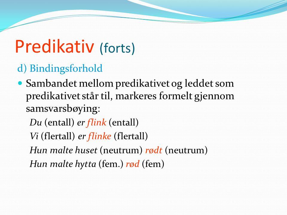 Predikativ (forts) c) Semantikk  Subjektpredikativet beskriver, karakteriserer eller identifiserer subjektet  Objektspredikativet beskriver, karakte