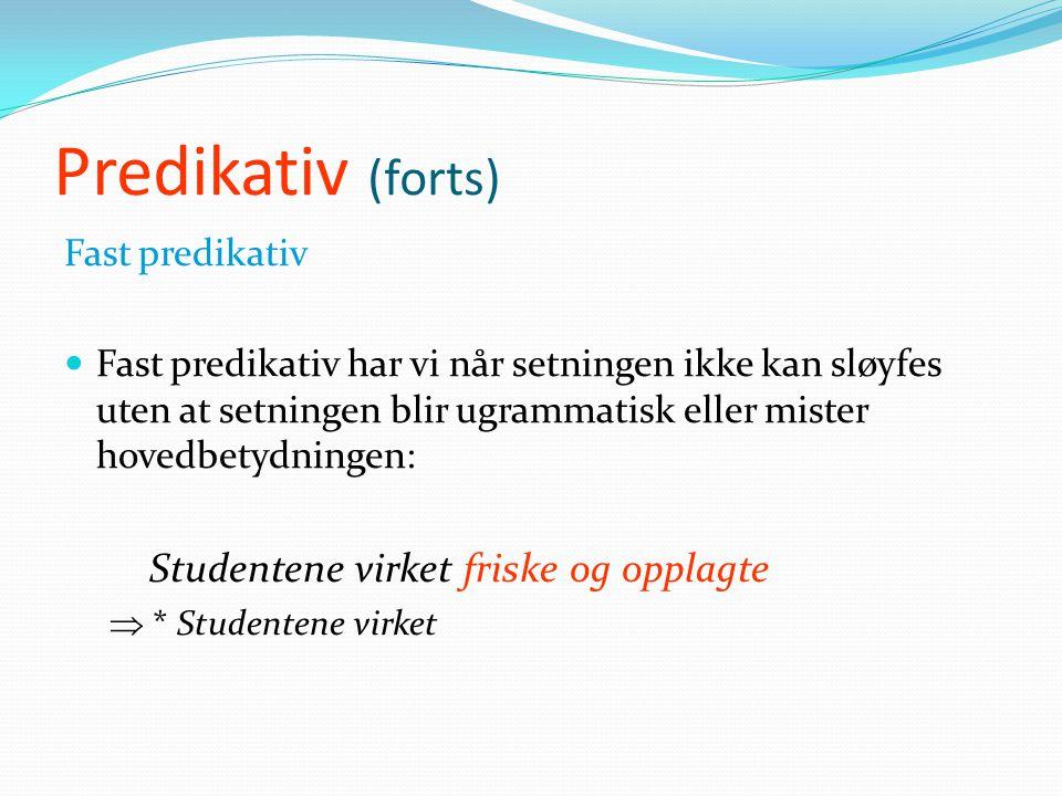 Predikativ (forts) d) Bindingsforhold  Sambandet mellom predikativet og leddet som predikativet står til, markeres formelt gjennom samsvarsbøying: Du
