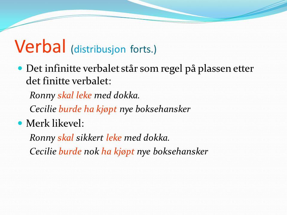 Verbal (distribusjon forts.)  Det infinitte verbalet står som regel på plassen etter det finitte verbalet: Ronny skal leke med dokka.