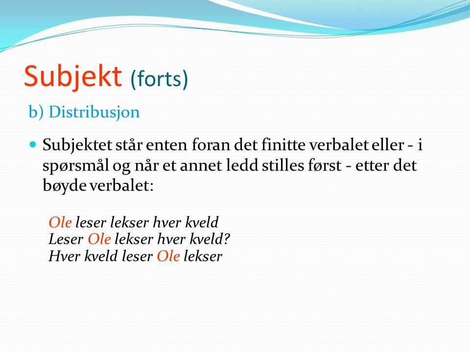 Objekt (forts)  Indirekte objekt-spørsmålet: Til/for hvem + verbal + subjekt + dir.