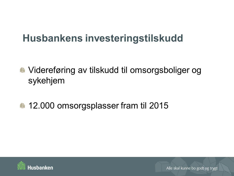 Husbankens investeringstilskudd Videreføring av tilskudd til omsorgsboliger og sykehjem 12.000 omsorgsplasser fram til 2015