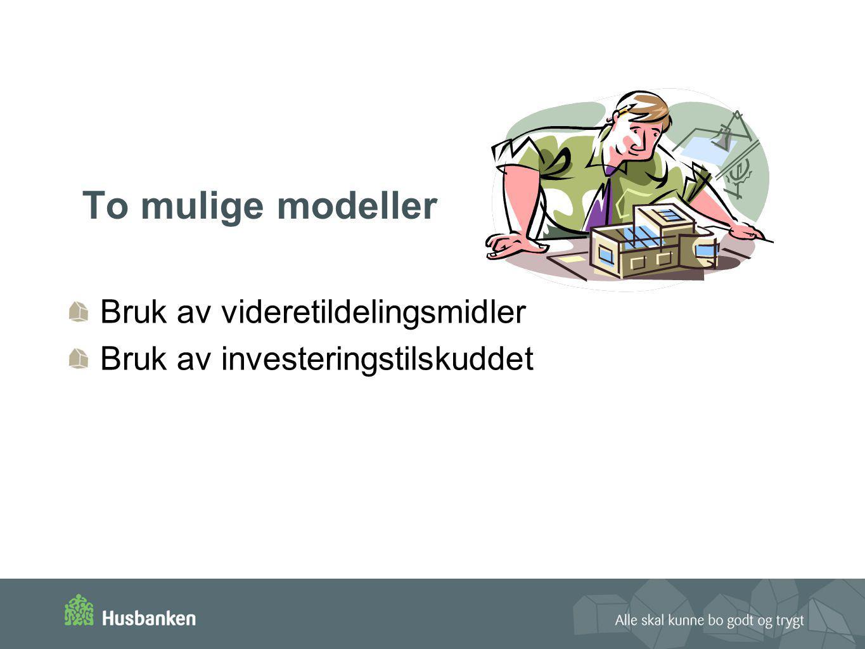 To mulige modeller Bruk av videretildelingsmidler Bruk av investeringstilskuddet