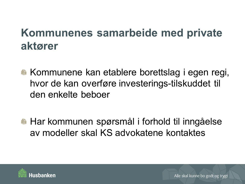 Kommunenes samarbeide med private aktører Kommunene kan etablere borettslag i egen regi, hvor de kan overføre investerings-tilskuddet til den enkelte