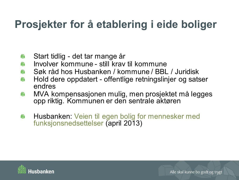 Prosjekter for å etablering i eide boliger Start tidlig - det tar mange år Involver kommune - still krav til kommune Søk råd hos Husbanken / kommune /