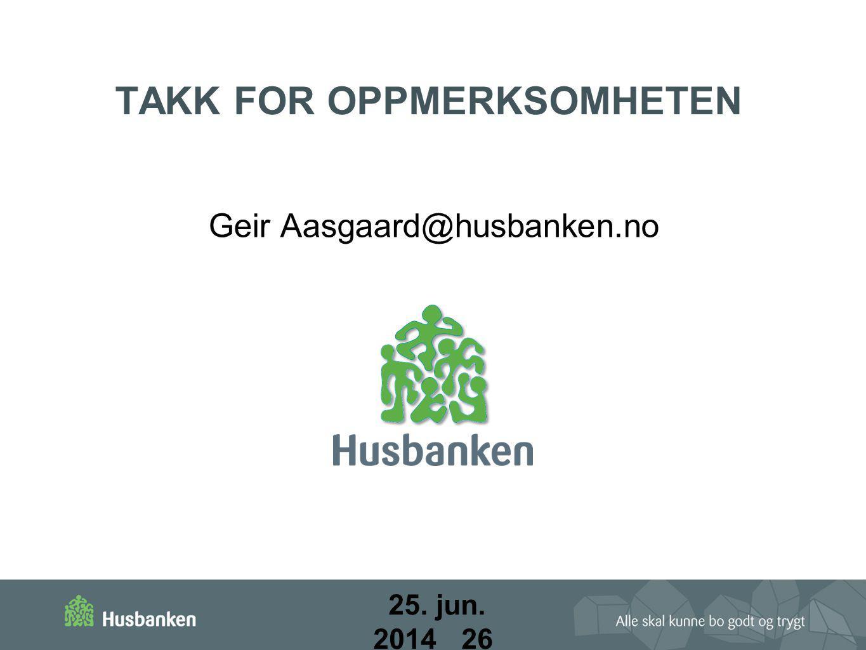TAKK FOR OPPMERKSOMHETEN Geir Aasgaard@husbanken.no 25. jun. 201425. jun. 2014 26