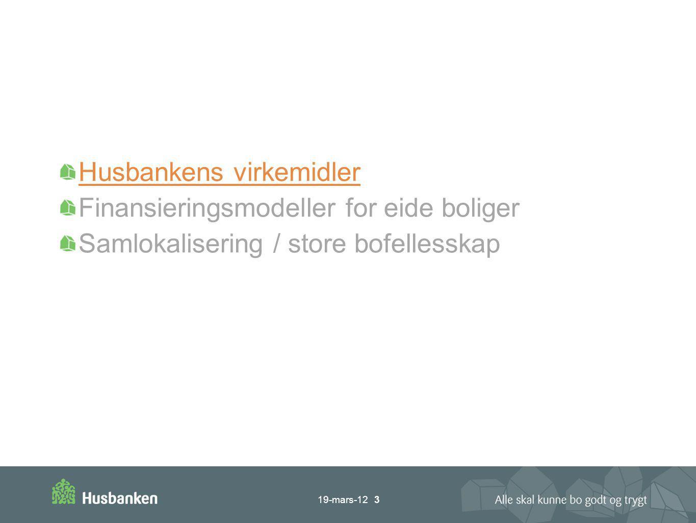 Husbankens virkemidler Finansieringsmodeller for eide boliger Samlokalisering / store bofellesskap 19-mars-12 3