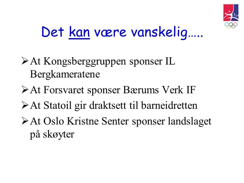 Det kan være vanskelig…..  At Kongsberggruppen sponser IL Bergkameratene  At Forsvaret sponser Bærums Verk IF  At Statoil gir draktsett til barneid