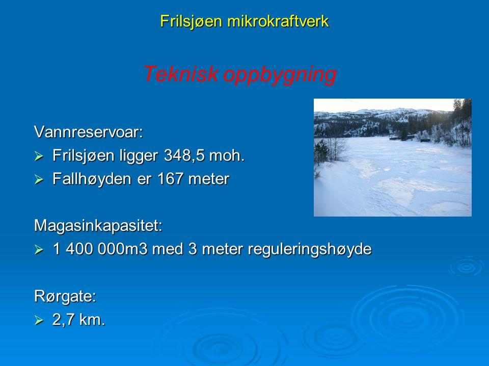 Frilsjøen mikrokraftverk Teknisk oppbygningVannreservoar:  Frilsjøen ligger 348,5 moh.  Fallhøyden er 167 meter Magasinkapasitet:  1 400 000m3 med