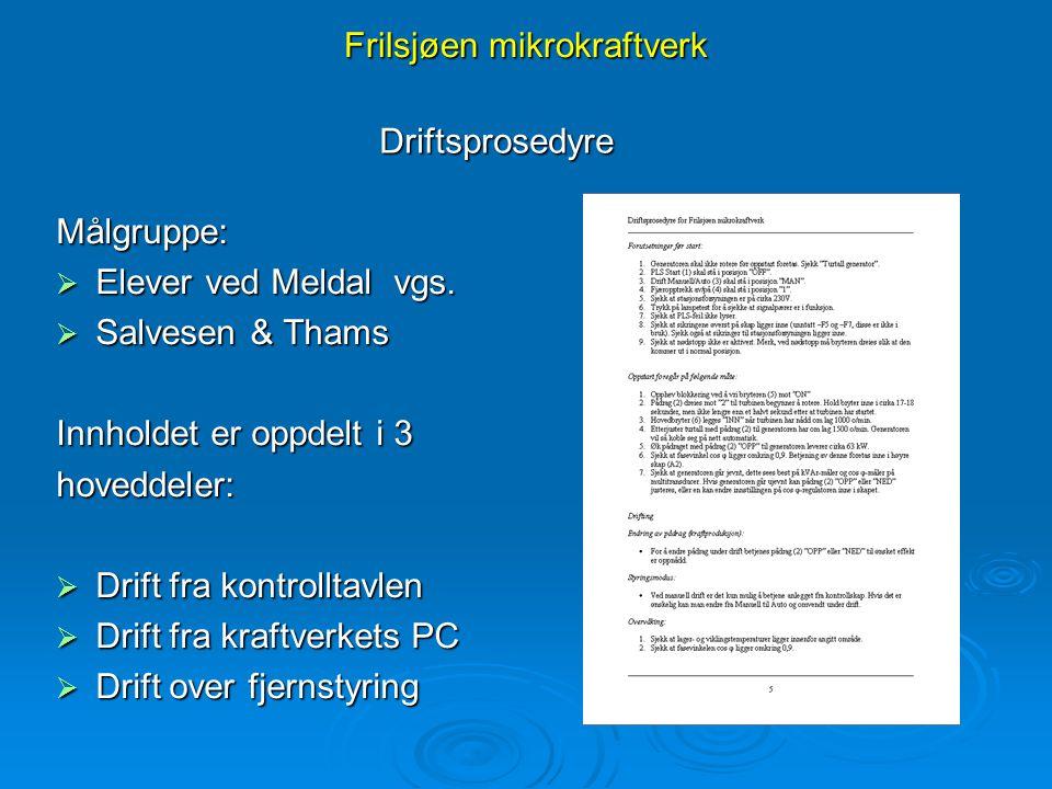 Frilsjøen mikrokraftverk Målgruppe:  Elever ved Meldal vgs.  Salvesen & Thams Innholdet er oppdelt i 3 hoveddeler:  Drift fra kontrolltavlen  Drif