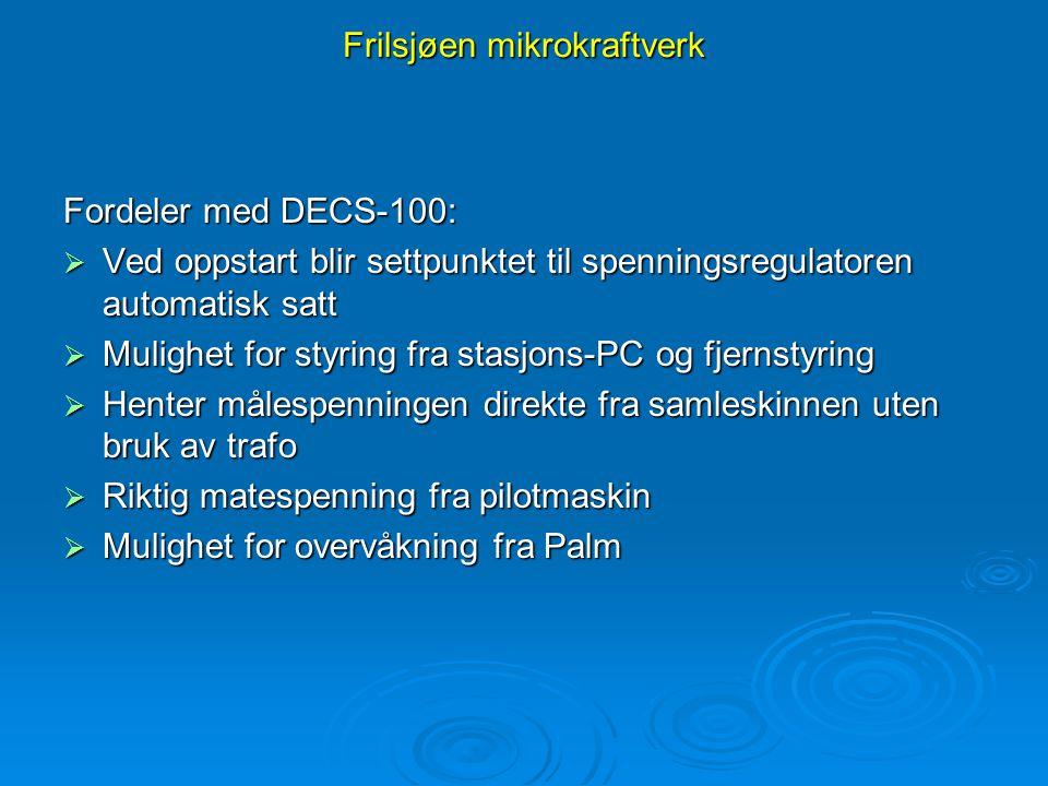 Frilsjøen mikrokraftverk Fordeler med DECS-100:  Ved oppstart blir settpunktet til spenningsregulatoren automatisk satt  Mulighet for styring fra st