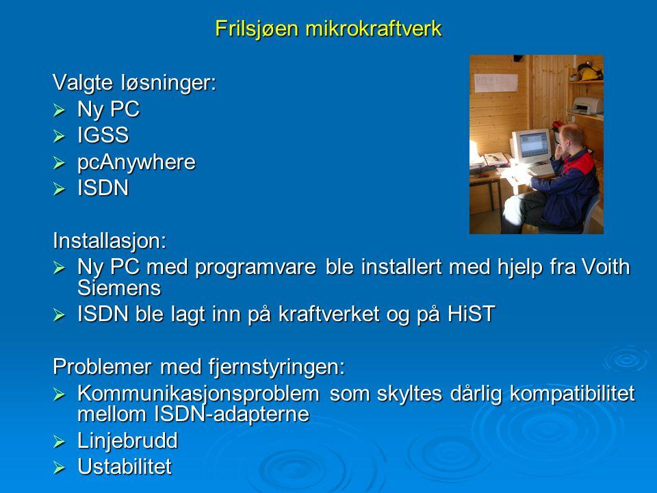 Frilsjøen mikrokraftverk Valgte løsninger:  Ny PC  IGSS  pcAnywhere  ISDN Installasjon:  Ny PC med programvare ble installert med hjelp fra Voith