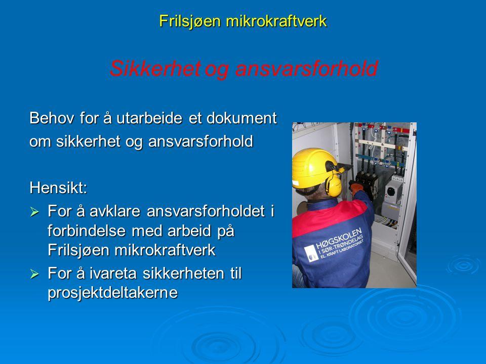 Frilsjøen mikrokraftverk Behov for å utarbeide et dokument om sikkerhet og ansvarsforhold Hensikt:  For å avklare ansvarsforholdet i forbindelse med