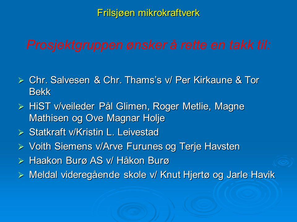 Frilsjøen mikrokraftverk Prosjektgruppen ønsker å rette en takk til:  Chr. Salvesen & Chr. Thams's v/ Per Kirkaune & Tor Bekk  HiST v/veileder Pål G