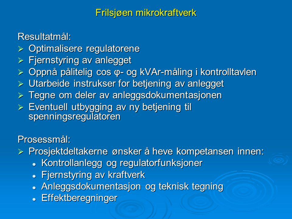 Frilsjøen mikrokraftverk Resultatmål:  Optimalisere regulatorene  Fjernstyring av anlegget  Oppnå pålitelig cos φ- og kVAr-måling i kontrolltavlen