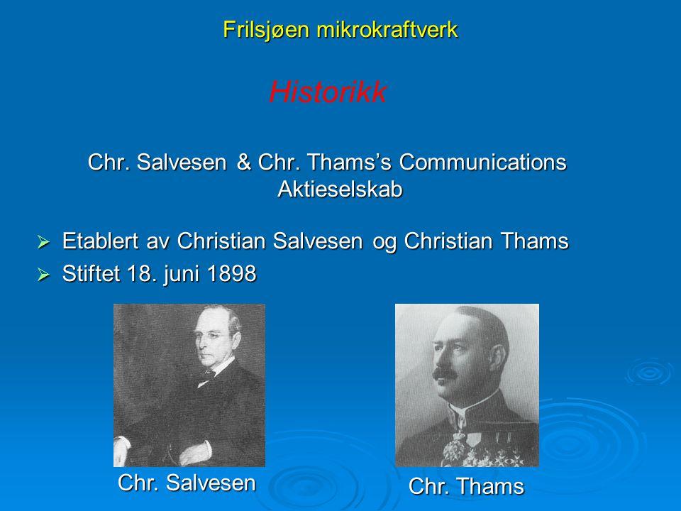 Frilsjøen mikrokraftverk Historikk Chr. Salvesen & Chr. Thams's Communications Aktieselskab  Etablert av Christian Salvesen og Christian Thams  Stif