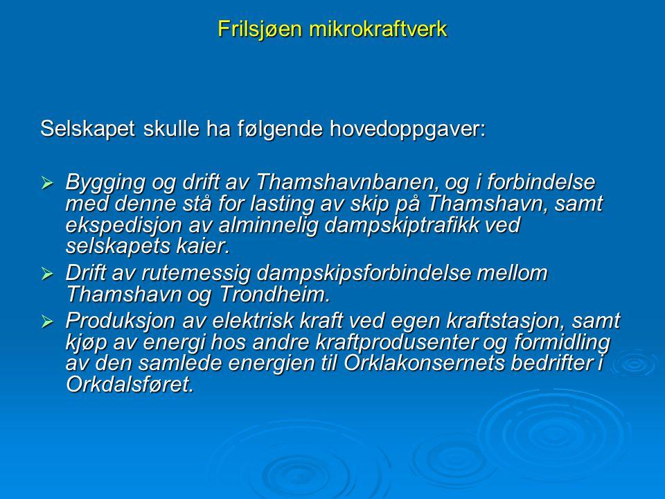 Frilsjøen mikrokraftverk Selskapet skulle ha følgende hovedoppgaver:  Bygging og drift av Thamshavnbanen, og i forbindelse med denne stå for lasting
