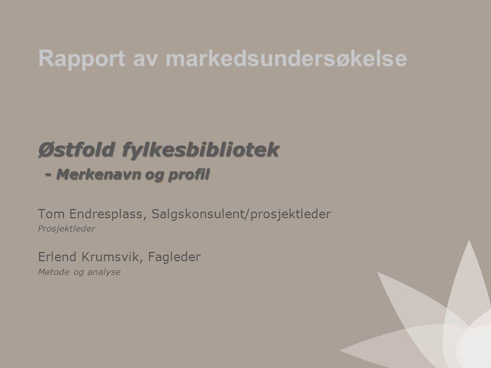 Østfold fylkesbibliotek - Merkenavn og profil Tom Endresplass, Salgskonsulent/prosjektleder Prosjektleder Erlend Krumsvik, Fagleder Metode og analyse