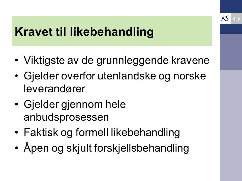 Kravet til likebehandling •Viktigste av de grunnleggende kravene •Gjelder overfor utenlandske og norske leverandører •Gjelder gjennom hele anbudsprose