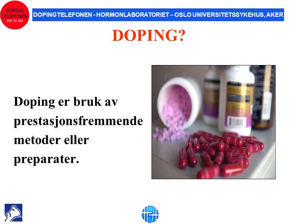 DOPINGTELEFONEN - HORMONLABORATORIET – OSLO UNIVERSITETSSYKEHUS, AKER DOPING? Doping er bruk av prestasjonsfremmende metoder eller preparater.