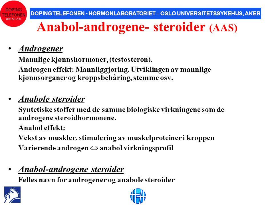 DOPINGTELEFONEN - HORMONLABORATORIET – OSLO UNIVERSITETSSYKEHUS, AKER Anabol-androgene- steroider (AAS) •Androgener Mannlige kjønnshormoner, (testoste
