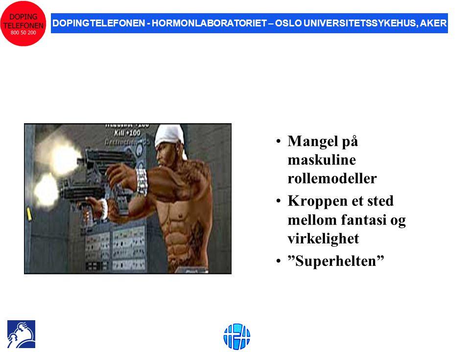 DOPINGTELEFONEN - HORMONLABORATORIET – OSLO UNIVERSITETSSYKEHUS, AKER •Mangel på maskuline rollemodeller •Kroppen et sted mellom fantasi og virkelighe