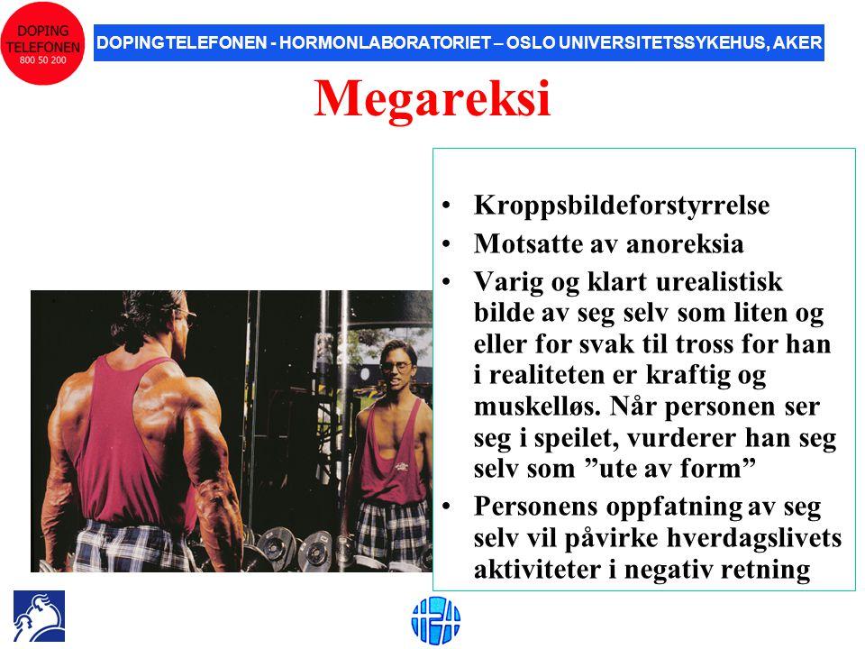 DOPINGTELEFONEN - HORMONLABORATORIET – OSLO UNIVERSITETSSYKEHUS, AKER Megareksi •Kroppsbildeforstyrrelse •Motsatte av anoreksia •Varig og klart ureali