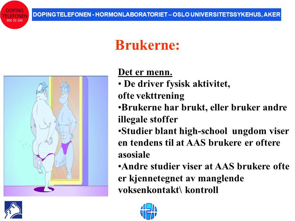 DOPINGTELEFONEN - HORMONLABORATORIET – OSLO UNIVERSITETSSYKEHUS, AKER Brukerne: Det er menn. • De driver fysisk aktivitet, ofte vekttrening •Brukerne
