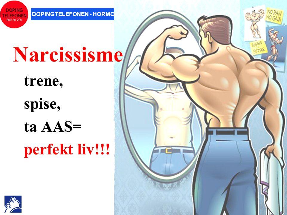 DOPINGTELEFONEN - HORMONLABORATORIET – OSLO UNIVERSITETSSYKEHUS, AKER Narcissisme trene, spise, ta AAS= perfekt liv!!!