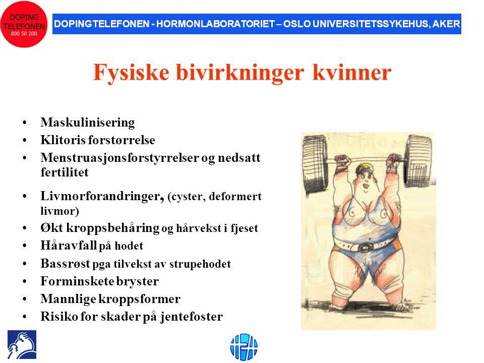 DOPINGTELEFONEN - HORMONLABORATORIET – OSLO UNIVERSITETSSYKEHUS, AKER Fysiske bivirkninger kvinner •Maskulinisering •Klitoris forstørrelse •Menstruasj