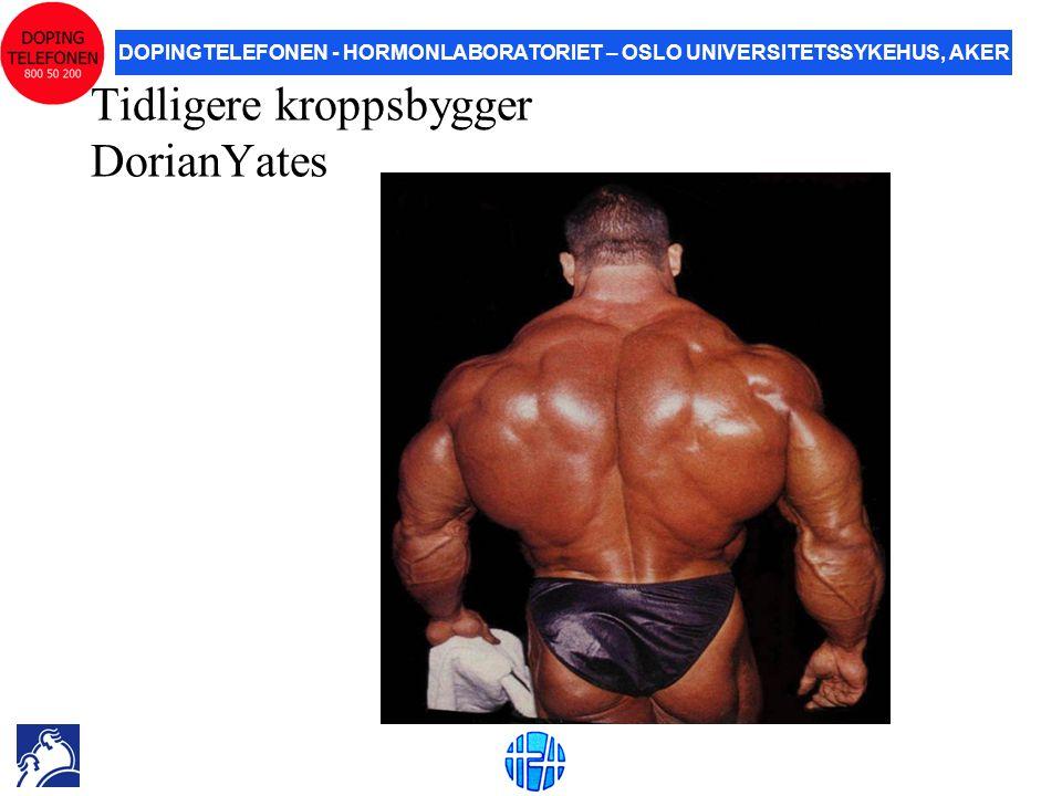 DOPINGTELEFONEN - HORMONLABORATORIET – OSLO UNIVERSITETSSYKEHUS, AKER Tidligere kroppsbygger DorianYates
