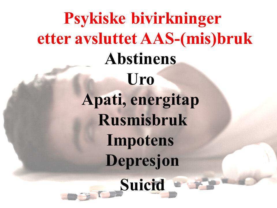 Psykiske bivirkninger etter avsluttet AAS-(mis)bruk Abstinens Uro Apati, energitap Rusmisbruk Impotens Depresjon Suicid