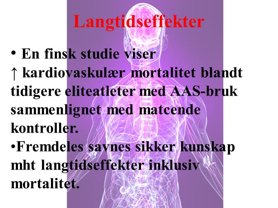 Langtidseffekter • En finsk studie viser ↑ kardiovaskulær mortalitet blandt tidigere eliteatleter med AAS-bruk sammenlignet med matcende kontroller. •