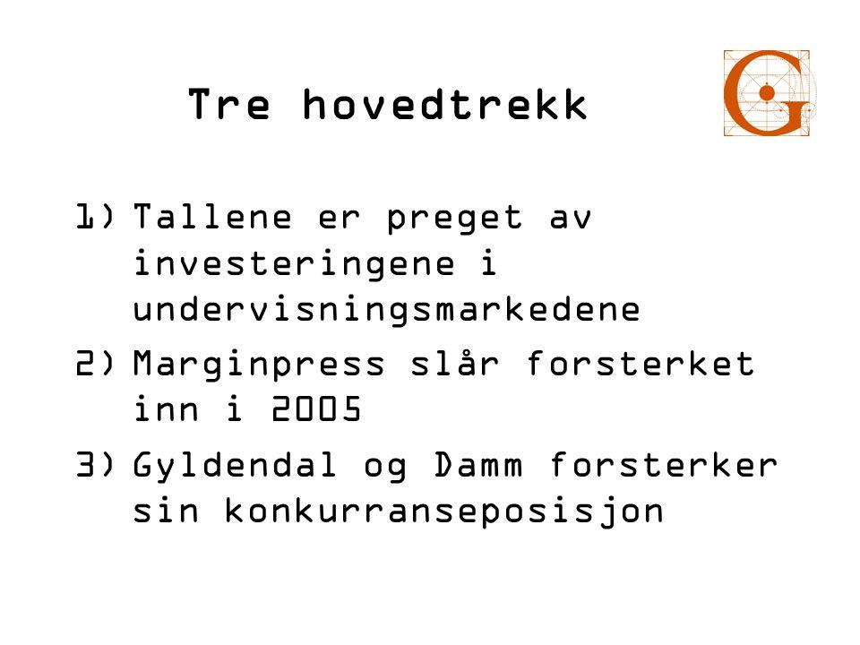 Tre hovedtrekk 1)Tallene er preget av investeringene i undervisningsmarkedene 2)Marginpress slår forsterket inn i 2005 3)Gyldendal og Damm forsterker