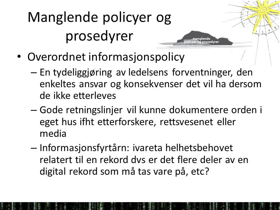 Manglende policyer og prosedyrer • Overordnet informasjonspolicy – En tydeliggjøring av ledelsens forventninger, den enkeltes ansvar og konsekvenser d