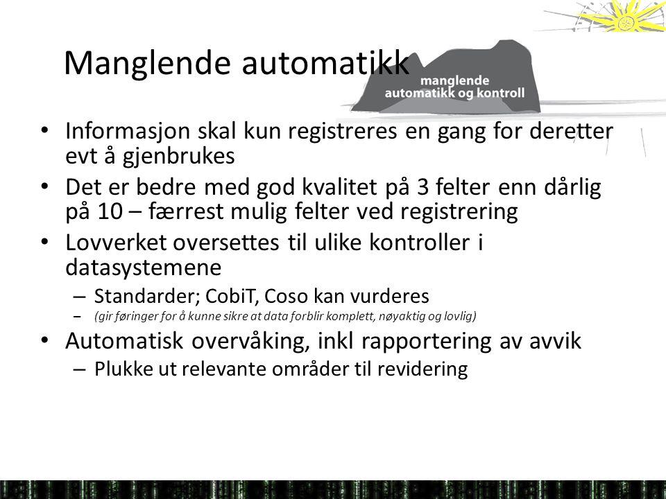 Manglende automatikk • Informasjon skal kun registreres en gang for deretter evt å gjenbrukes • Det er bedre med god kvalitet på 3 felter enn dårlig p
