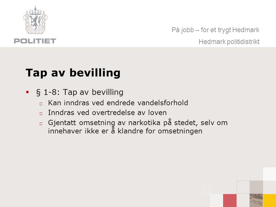 På jobb – for et trygt Hedmark Hedmark politidistrikt Tap av bevilling  § 1-8: Tap av bevilling  Kan inndras ved endrede vandelsforhold  Inndras ve