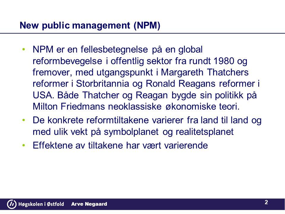 Arve Negaard 2 New public management (NPM) •NPM er en fellesbetegnelse på en global reformbevegelse i offentlig sektor fra rundt 1980 og fremover, med utgangspunkt i Margareth Thatchers reformer i Storbritannia og Ronald Reagans reformer i USA.