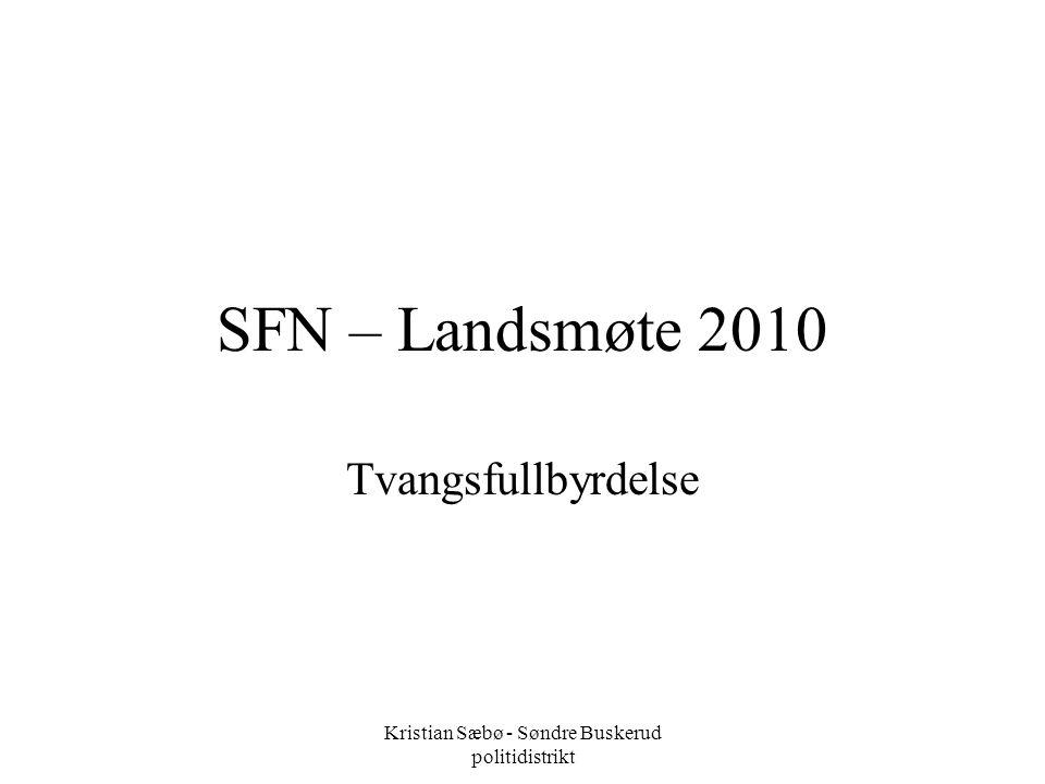 Kristian Sæbø - Søndre Buskerud politidistrikt SFN – Landsmøte 2010 Tvangsfullbyrdelse