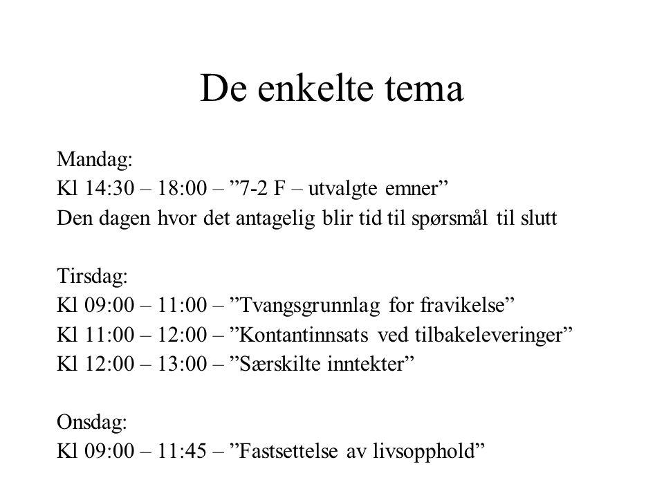 """De enkelte tema Mandag: Kl 14:30 – 18:00 – """"7-2 F – utvalgte emner"""" Den dagen hvor det antagelig blir tid til spørsmål til slutt Tirsdag: Kl 09:00 – 1"""