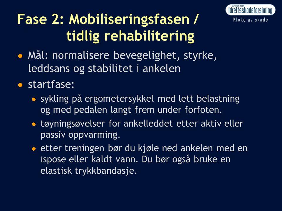 Fase 2: Mobiliseringsfasen / tidlig rehabilitering  Mål: normalisere bevegelighet, styrke, leddsans og stabilitet i ankelen  startfase:  sykling på