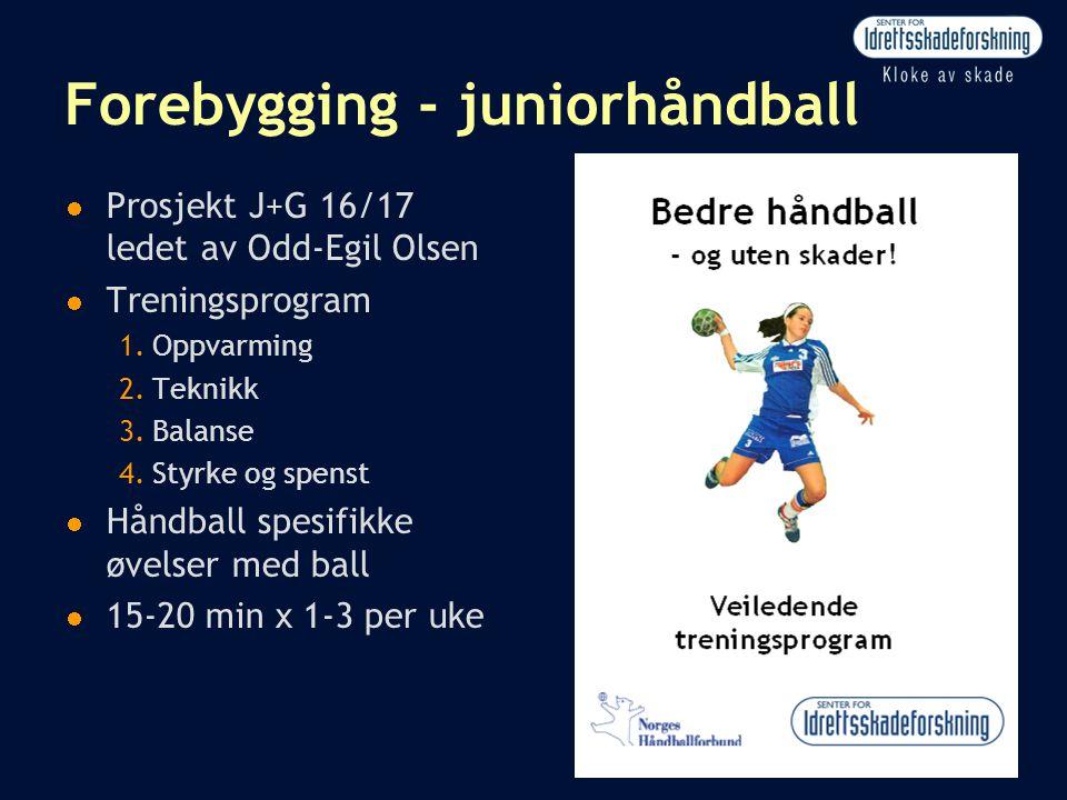 Forebygging - juniorhåndball  Prosjekt J+G 16/17 ledet av Odd-Egil Olsen  Treningsprogram 1.Oppvarming 2.Teknikk 3.Balanse 4.Styrke og spenst  Hånd