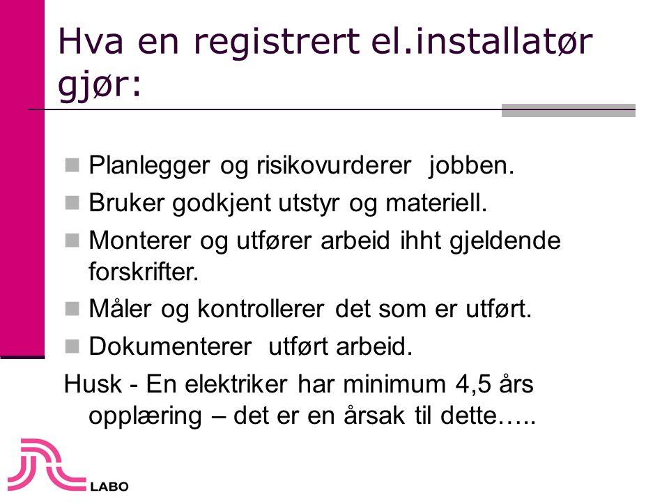 Hva en registrert el.installatør gjør: PPlanlegger og risikovurderer jobben. BBruker godkjent utstyr og materiell. MMonterer og utfører arbeid i