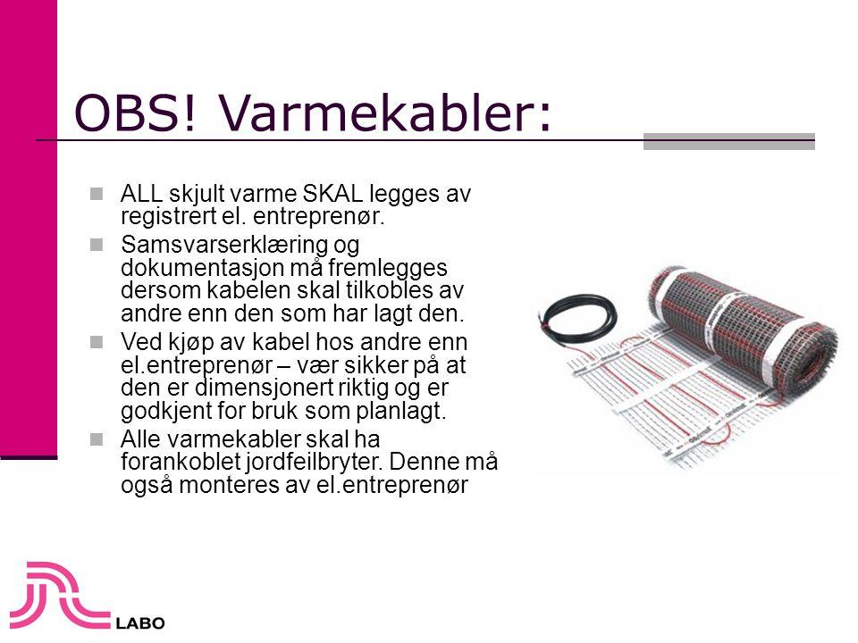 OBS! Varmekabler:  ALL skjult varme SKAL legges av registrert el. entreprenør.  Samsvarserklæring og dokumentasjon må fremlegges dersom kabelen skal