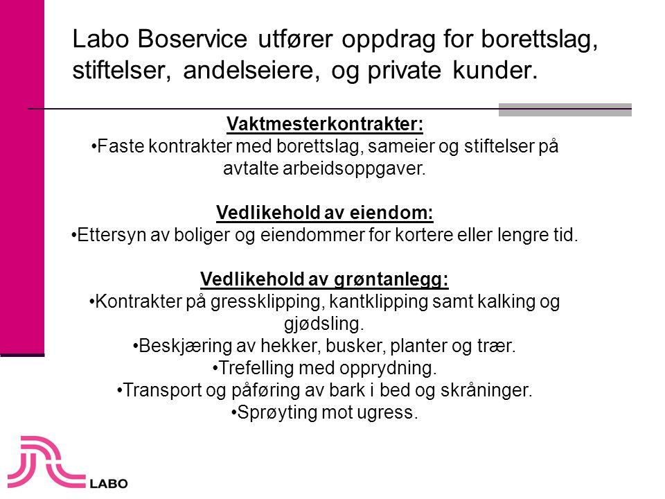 Labo Boservice utfører oppdrag for borettslag, stiftelser, andelseiere, og private kunder. Vaktmesterkontrakter: •Faste kontrakter med borettslag, sam