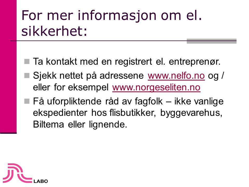 For mer informasjon om el. sikkerhet:  Ta kontakt med en registrert el. entreprenør.  Sjekk nettet på adressene www.nelfo.no og / eller for eksempel