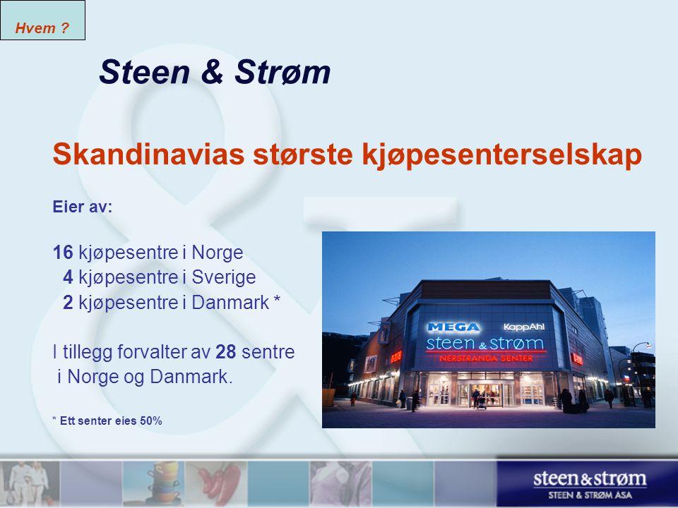 Steen & Strøm Skandinavias største kjøpesenterselskap Eier av: 16 kjøpesentre i Norge 4 kjøpesentre i Sverige 2 kjøpesentre i Danmark * I tillegg forvalter av 28 sentre i Norge og Danmark.