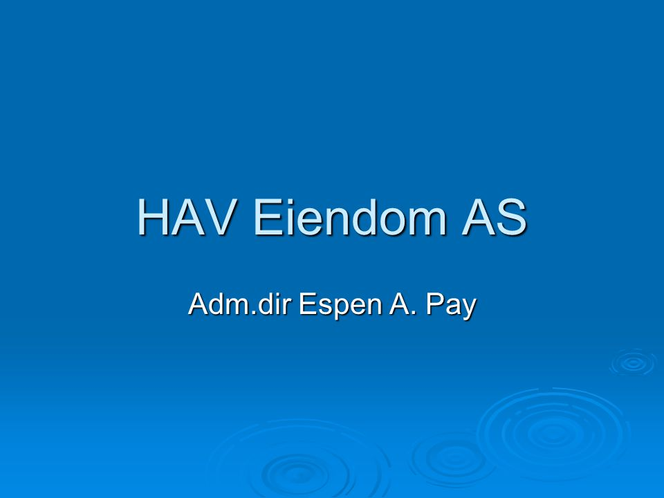 HAV Eiendom AS Adm.dir Espen A. Pay