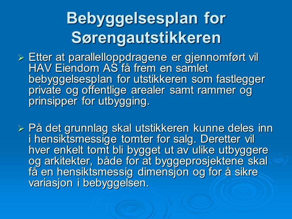 Bebyggelsesplan for Sørengautstikkeren  Etter at parallelloppdragene er gjennomført vil HAV Eiendom AS få frem en samlet bebyggelsesplan for utstikke