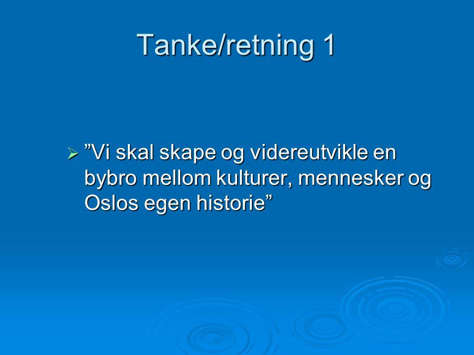 """Tanke/retning 1  """"Vi skal skape og videreutvikle en bybro mellom kulturer, mennesker og Oslos egen historie"""""""